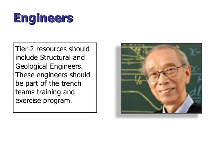 Engineers Tier-2 resources should include Structural and Geological Engineers.  These engineers should be part of the tren...