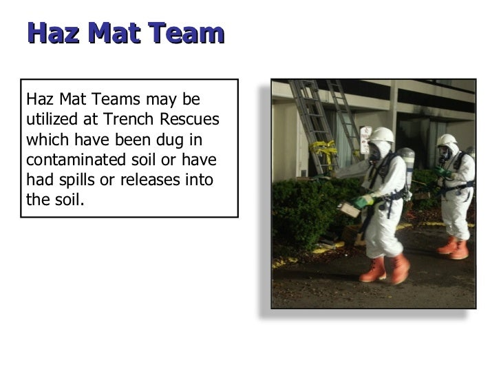 Haz Mat Team Haz Mat Teams may be utilized at Trench Rescues which have been dug in contaminated soil or have had spills o...