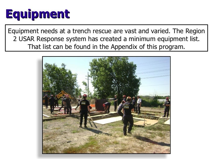 Equipment needs at a trench rescue are vast and varied. The Region 2 USAR Response system has created a minimum equipment ...