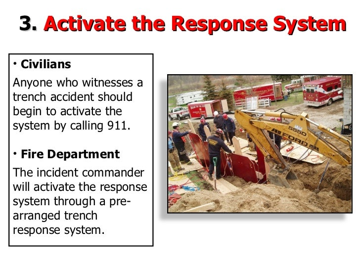 3.   Activate the Response System * Civilians <ul><li>Civilians </li></ul><ul><li>Anyone who witnesses a trench accident s...