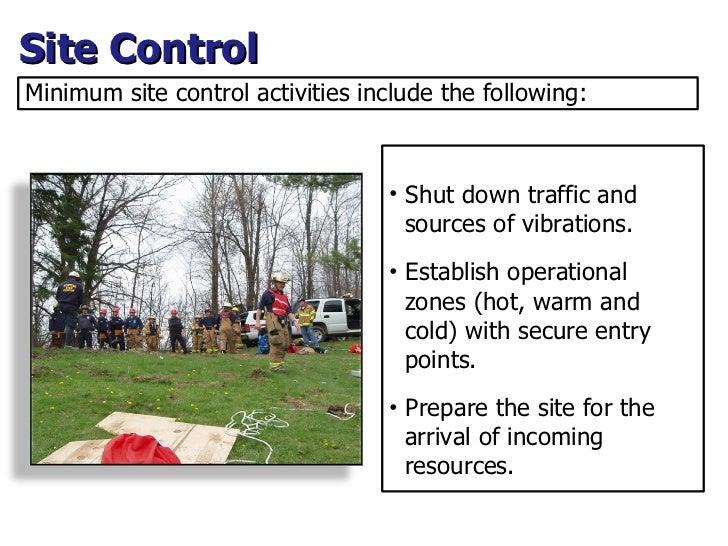 Site Control <ul><li>Shut down traffic and  sources of vibrations. </li></ul><ul><li>Establish operational  zones (hot, wa...