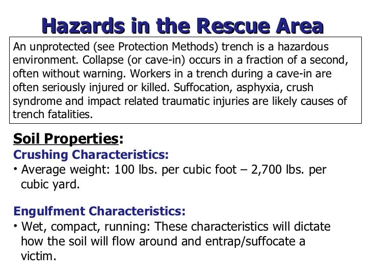 Hazards in the Rescue Area <ul><li>An unprotected (see Protection Methods) trench is a hazardous environment. Collapse (or...