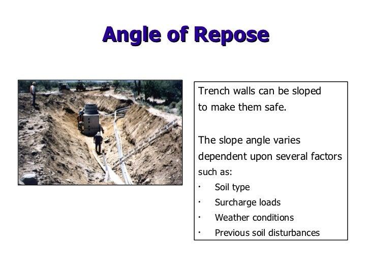 Angle of Repose <ul><li>Trench walls can be sloped  </li></ul><ul><li>to make them safe. </li></ul><ul><li>The slope angle...