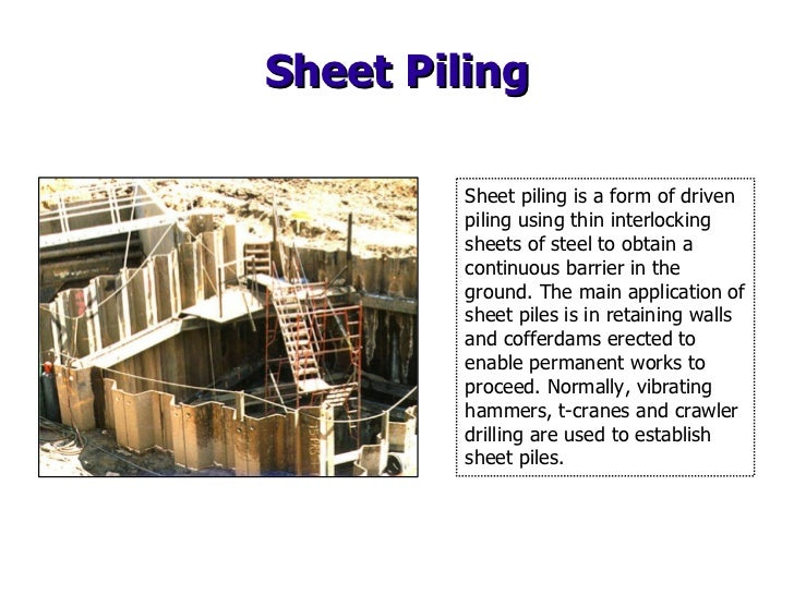 Sheet Piling Sheet piling is a form of driven piling using thin interlocking sheets of steel to obtain a continuous barrie...