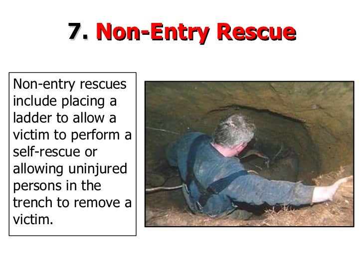 7.  Non-Entry Rescue Non-entry  rescues include placing a ladder to allow a victim to perform a self-rescue or allowing un...