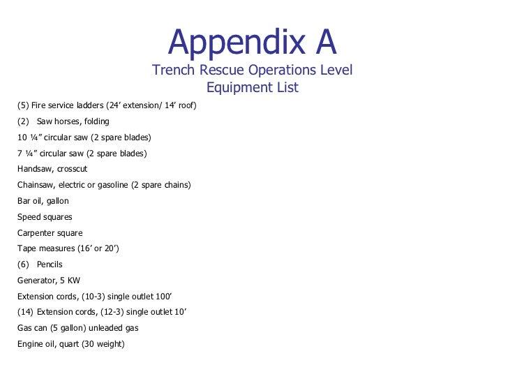 Appendix A Trench Rescue Operations Level Equipment List <ul><li>(5) Fire service ladders (24' extension/ 14' roof) </li><...