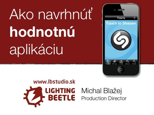 Ako navrhnúťťhodnotnúaplikáciu   www.lbstudio.sk                     Michal Blažej                     Production Director