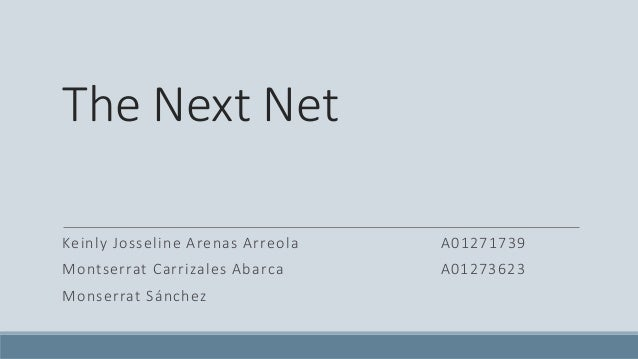 The Next Net Keinly Josseline Arenas Arreola A01271739 Montserrat Carrizales Abarca A01273623 Monserrat Sánchez
