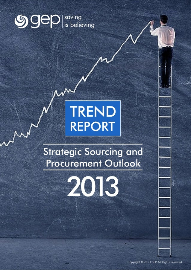 Copyright © 2013 GEP. All Rights Reserved.Strategic Sourcing andProcurement Outlook