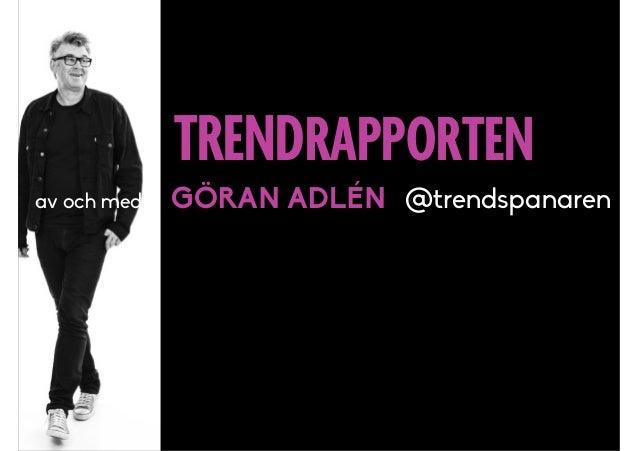 TRENDRAPPORTEN av och med GÖRAN ADLÉN @trendspanaren