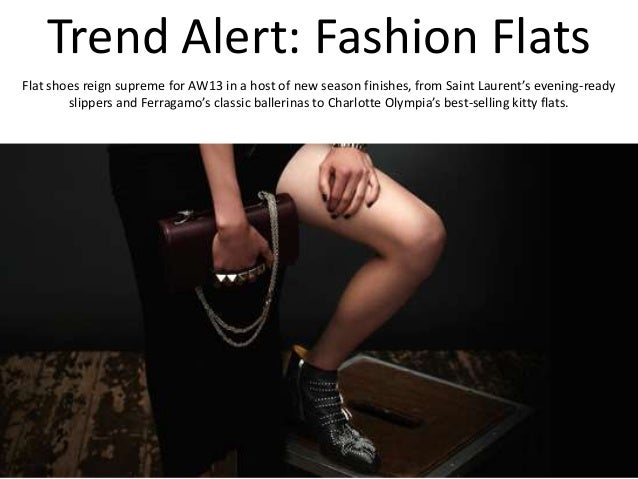 Trend Alert: Fashion Flats Flat shoes reign supreme for AW13 in a host of new season finishes, from Saint Laurent's evenin...