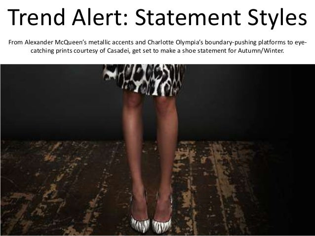 Trend Alert: Statement Styles From Alexander McQueen's metallic accents and Charlotte Olympia's boundary-pushing platforms...