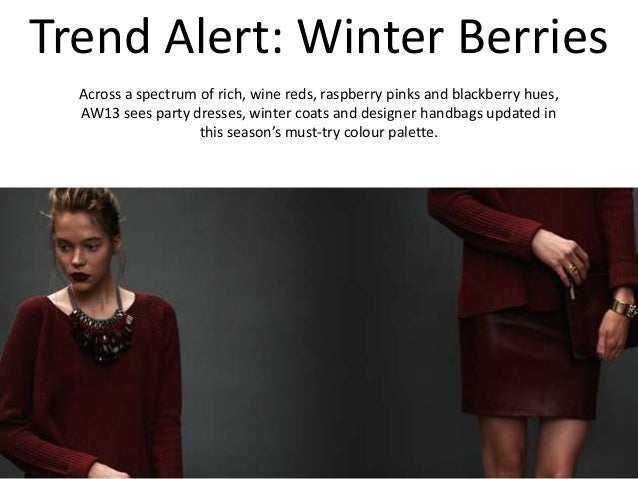 Trend Alert: Winter Berries Across a spectrum of rich, wine reds, raspberry pinks and blackberry hues, AW13 sees party dre...