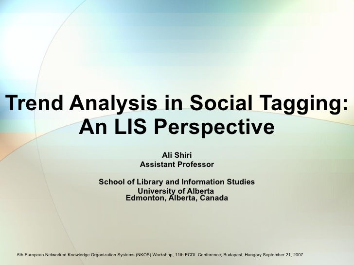 Trend Analysis in Social Tagging: An LIS Perspective Ali Shiri Assistant Professor School of Library and Information Studi...
