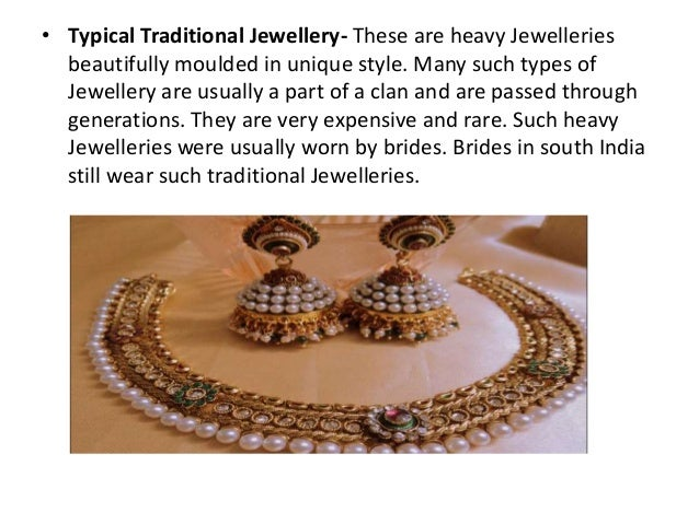 • Typical Traditional Jewellery- These are heavy Jewelleries beautifully moulded in unique style. Many such types of Jewel...