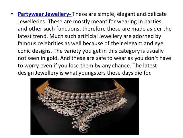 • Partywear Jewellery- These are simple, elegant and delicate Jewelleries. These are mostly meant for wearing in parties a...