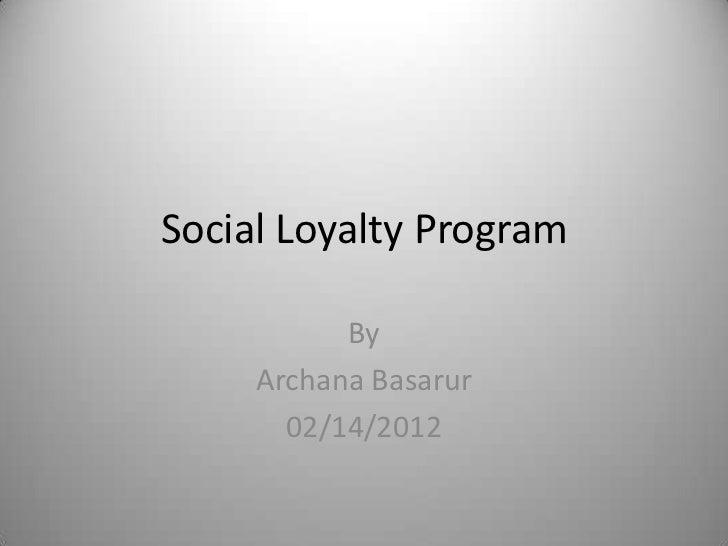 Social Loyalty Program           By     Archana Basarur       02/14/2012