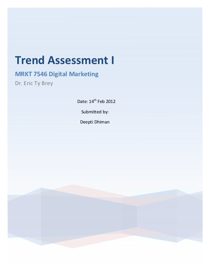 Trend	  Assessment	  I	  	  MRKT	  7546	  Digital	  Marketing	  Dr.	  Eric	  Ty	  Brey	         	                         ...