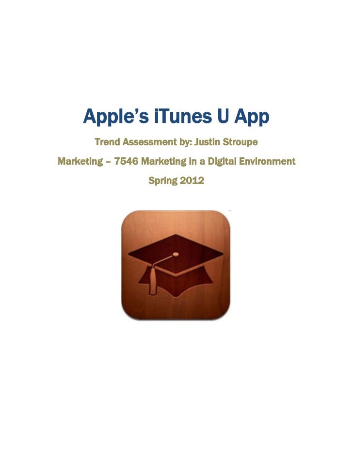 Apple's iTunes U App        Trend Assessment by: Justin StroupeMarketing – 7546 Marketing in a Digital Environment        ...