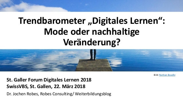 """1 Trendbarometer """"Digitales Lernen"""": Mode oder nachhaltige Veränderung? St. Galler Forum Digitales Lernen 2018 SwissVBS, S..."""