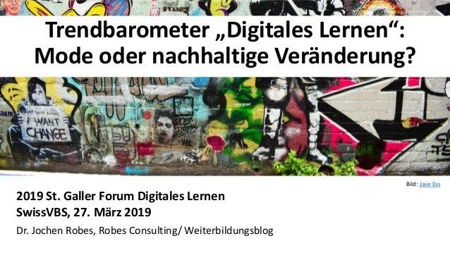 """11 Trendbarometer """"Digitales Lernen"""": Mode oder nachhaltige Veränderung? 2019 St. Galler Forum Digitales Lernen SwissVBS, ..."""