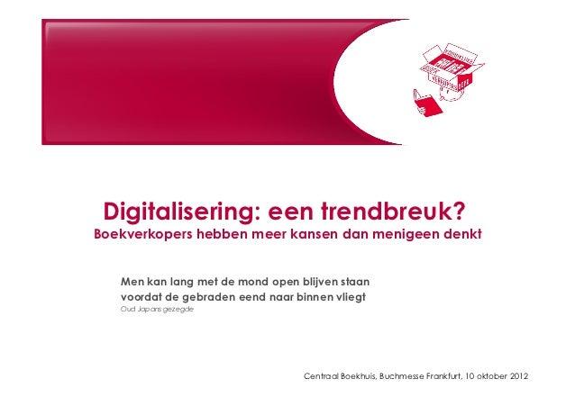 Digitalisering: een trendbreuk?Boekverkopers hebben meer kansen dan menigeen denkt   Men kan lang met de mond open blijven...
