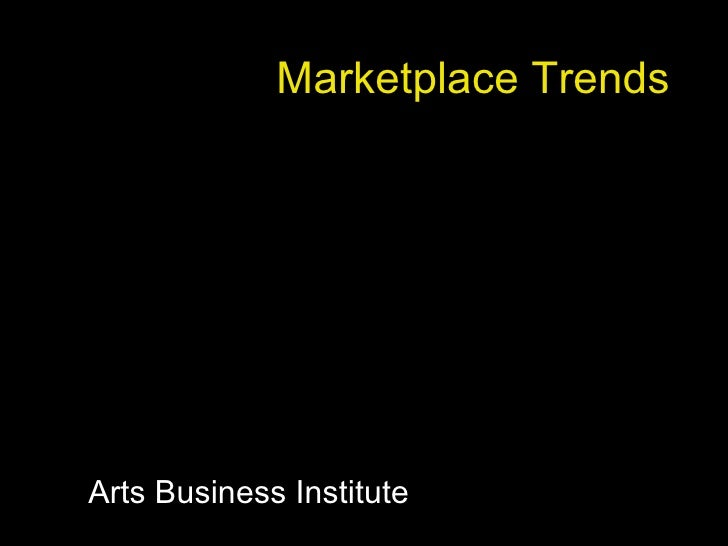 Marketplace Trends Arts Business Institute