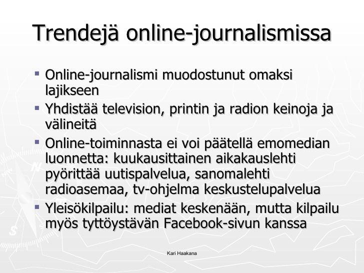 Trendejä online-journalismissa <ul><ul><li>Online-journalismi muodostunut omaksi lajikseen </li></ul></ul><ul><ul><li>Yhdi...