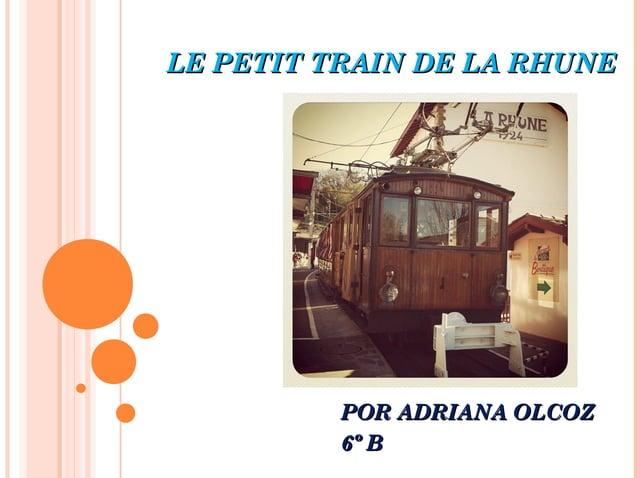 LE PETIT TRAIN DE LA RHUNELE PETIT TRAIN DE LA RHUNE PORPOR ADRIANA OLCOZADRIANA OLCOZ 6º B6º B
