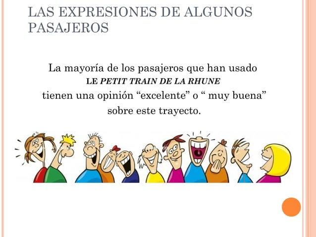 LAS EXPRESIONES DE ALGUNOS PASAJEROS La mayoría de los pasajeros que han usado LE PETIT TRAIN DE LA RHUNE tienen una opini...