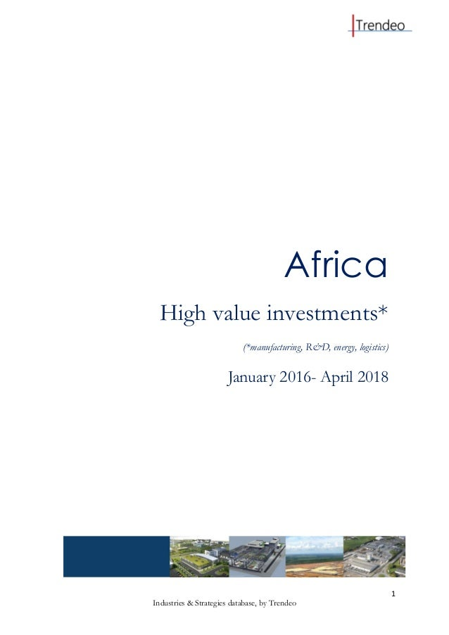 1 Industries & Strategies database, by Trendeo Africa High value investments* (*manufacturing, R&D, energy, logistics) Jan...