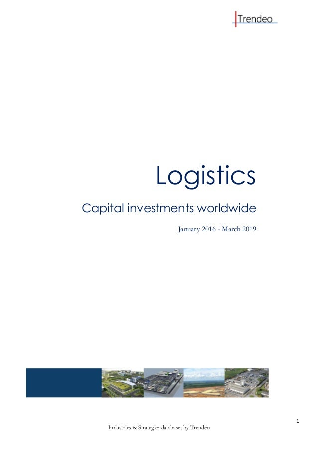1 Industries & Strategies database, by Trendeo Logistics Capital investments worldwide January 2016 - March 2019