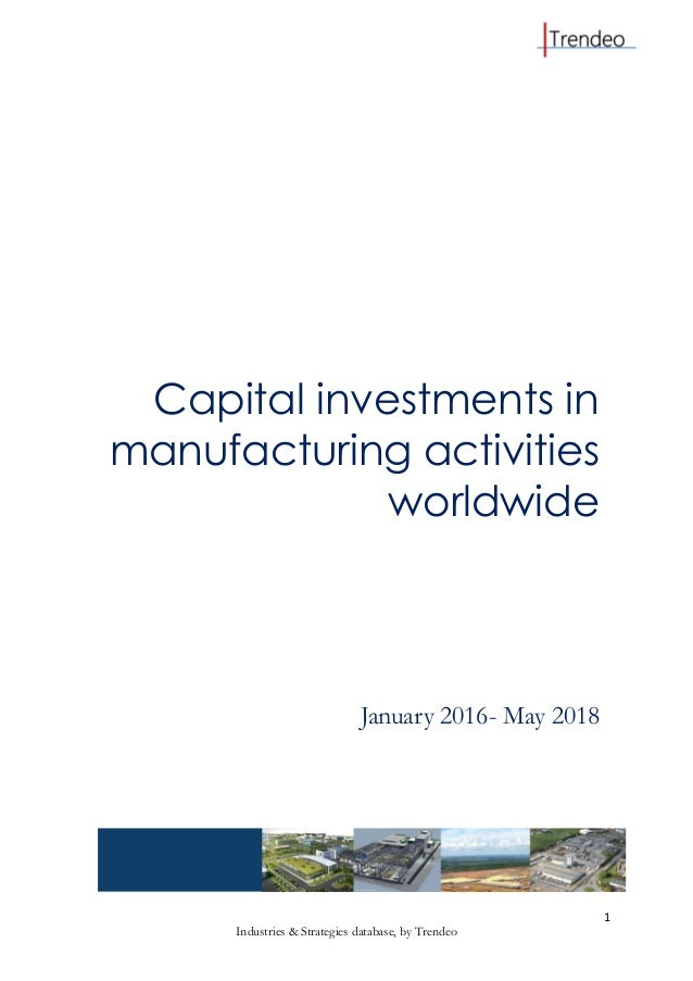 1 Industries & Strategies database, by Trendeo Capital investments in manufacturing activities worldwide January 2016- May...