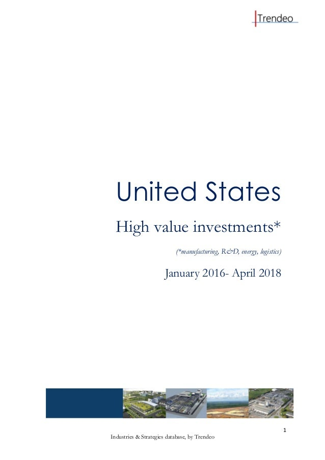 1 Industries & Strategies database, by Trendeo United States High value investments* (*manufacturing, R&D, energy, logisti...