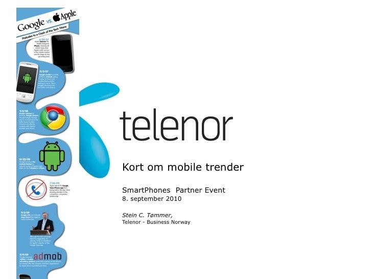 Kort om mobile trender   SmartPhones  Partner Event 8. september 2010  Stein C. Tømmer,  Telenor - Business Norway