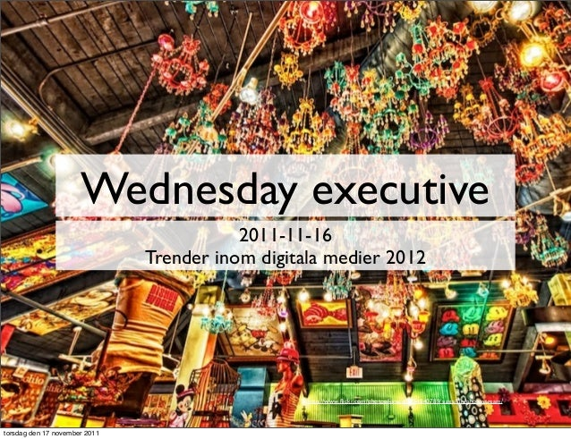 Wednesday executive 2011-11-16 Trender inom digitala medier 2012 http://www.flickr.com/photos/kiraca/5654840789/sizes/l/in/...