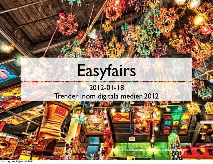 Easyfairs                                         2012-01-18                              Trender inom digitala medier 201...