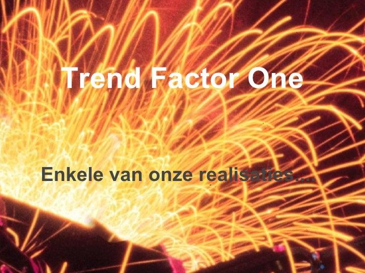 Trend Factor One Enkele van onze realisaties....