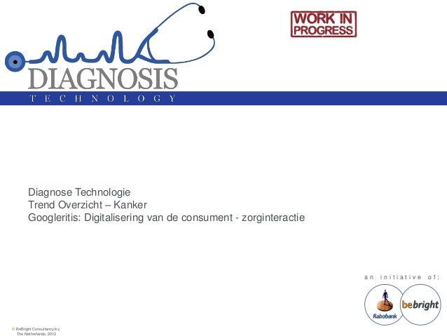 Diagnose Technologie        Trend Overzicht – Kanker        Googleritis: Digitalisering van de consument - zorginteractie ...