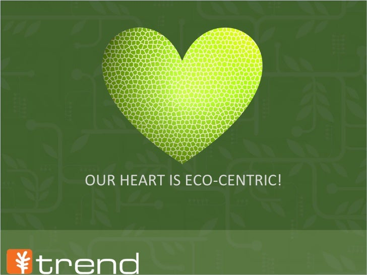 OUR HEART IS ECO-CENTRIC!