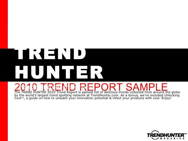 TREND HUNTER 2010 TREND REPORT SAMPLE Crowdsourced Insight The TREND HUNTER 2010 Trend Report is packed full of delicious ...