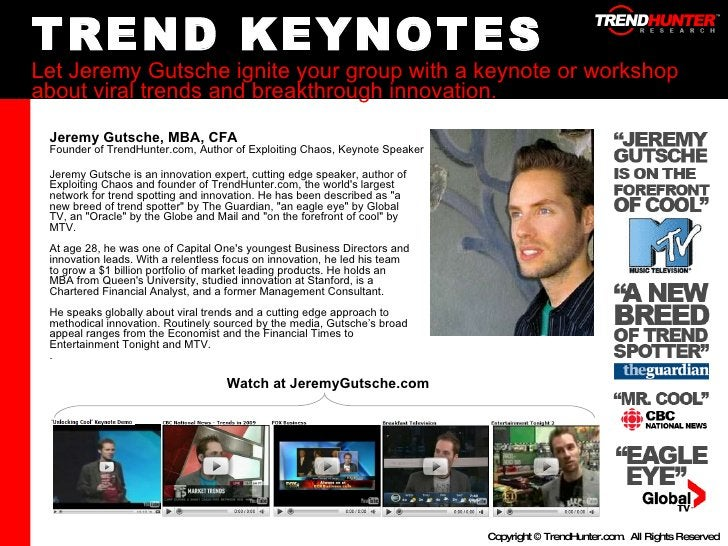 TREND KEYNOTES Let Jeremy Gutsche ignite your group with a keynote or workshop about viral trends and breakthrough innovat...