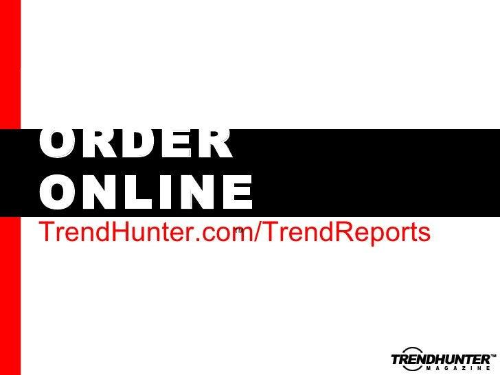 ORDER ONLINE TrendHunter.com/TrendReports TM
