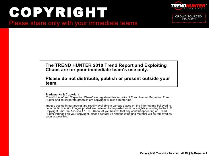 COPYRIGHT Please share only with your immediate teams CROWD SOURCED  INSIGHT TM The TREND HUNTER 2010 Trend Report and Exp...