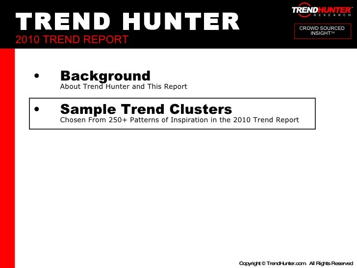 TREND HUNTER 2010 TREND REPORT <ul><li>Background About Trend Hunter and This Report </li></ul><ul><li>Sample Trend Cluste...