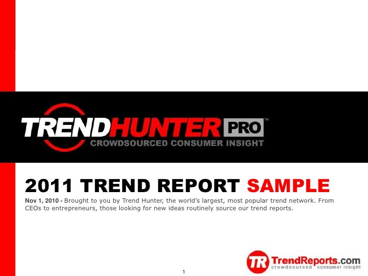 1 2011 TREND REPORT SAMPLENov 1, 2010 - Brought to you by Trend Hunter, the world's largest, most popular trend network. F...