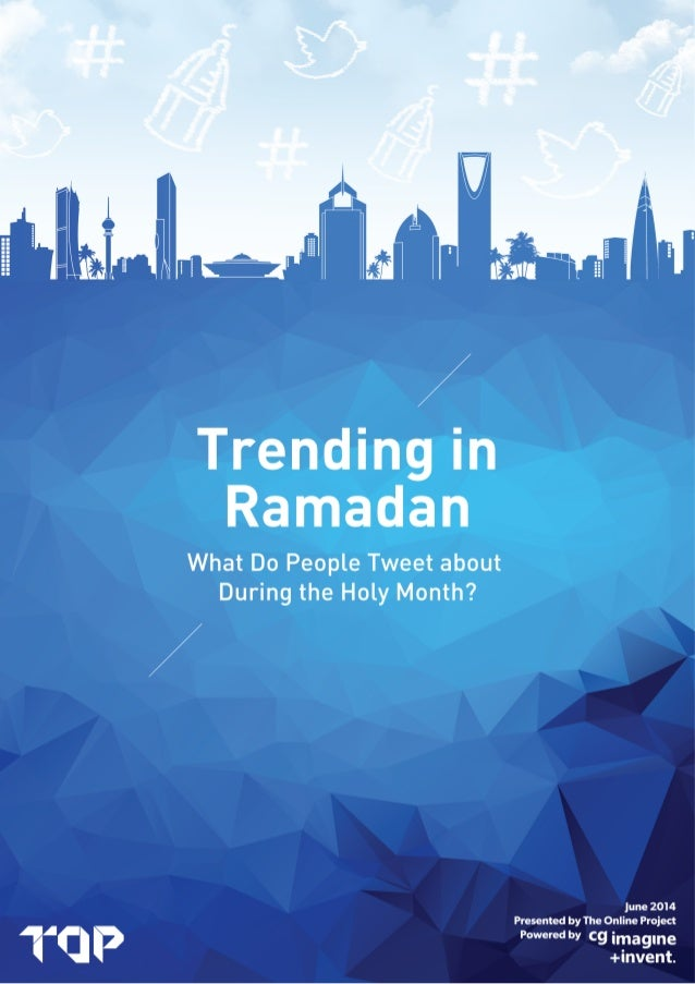 Trending in Ramadan; What Do People Tweet about During the Holy Month? 2Presented by The Online Project / Powered by Intro...