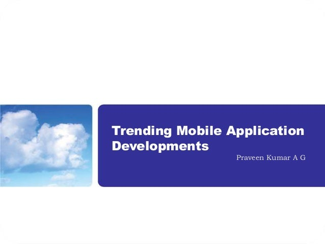 Trending Mobile ApplicationDevelopments                 Praveen Kumar A G