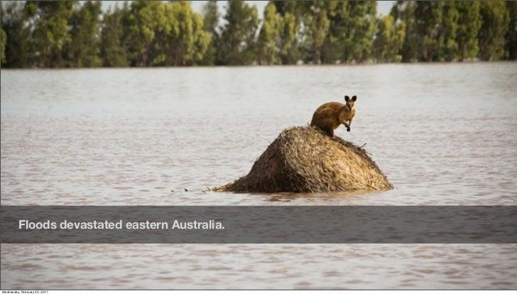 Floods devastated eastern Australia.Friday, February 18, 2011