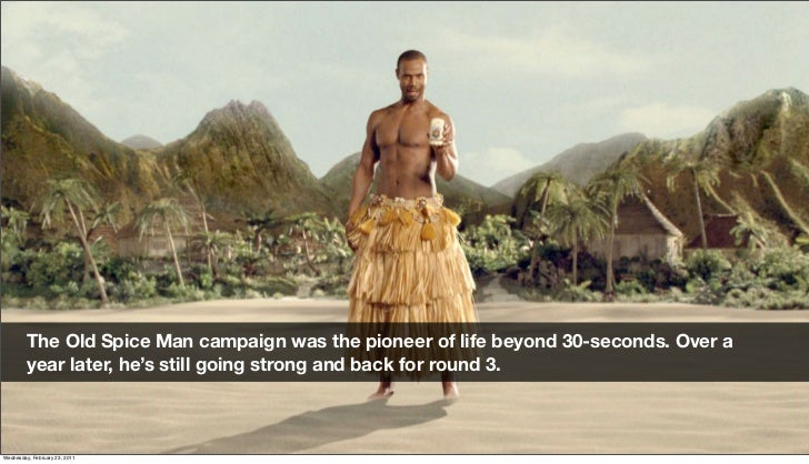 The Old Spice Man campaign was the pioneer of life beyond 30-seconds. Over a          year later, he's still going strong ...